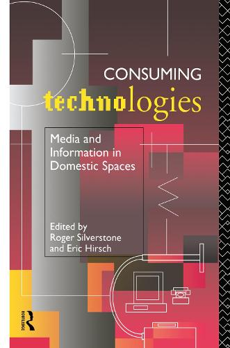 Consuming Technologies: Media and Information in Domestic Spaces (Hardback)
