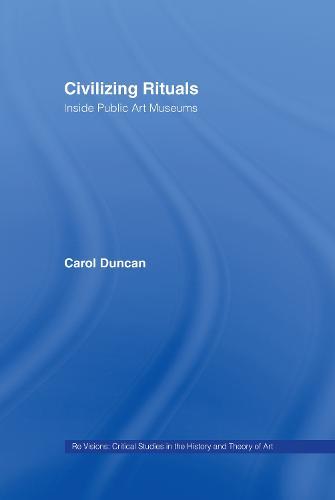 Civilizing Rituals: Inside Public Art Museums (Hardback)
