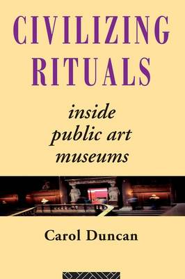 Civilizing Rituals: Inside Public Art Museums (Paperback)