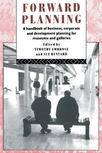 Forward Planning: A Handbook of Business, Corporate and Development Planning for Museums and Galleries - Heritage: Care-Preservation-Management (Paperback)