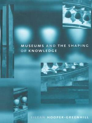 Museums and the Shaping of Knowledge (Paperback)