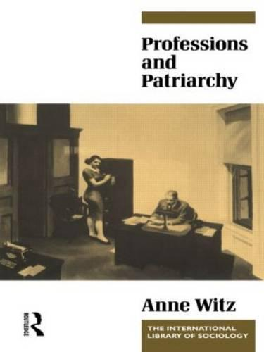 Professions and Patriarchy - International Library of Sociology (Paperback)
