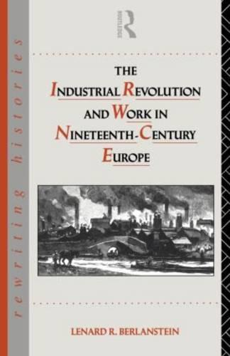 The Industrial Revolution and Work in Nineteenth Century Europe - Rewriting Histories (Paperback)