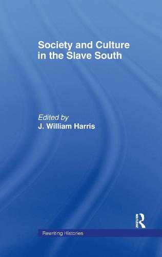 Society and Culture in the Slave South - Rewriting Histories (Hardback)