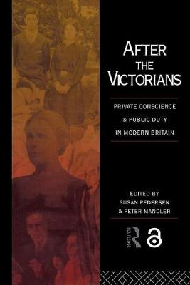 After the Victorians: Private Conscience and Public Duty in Modern Britain (Hardback)