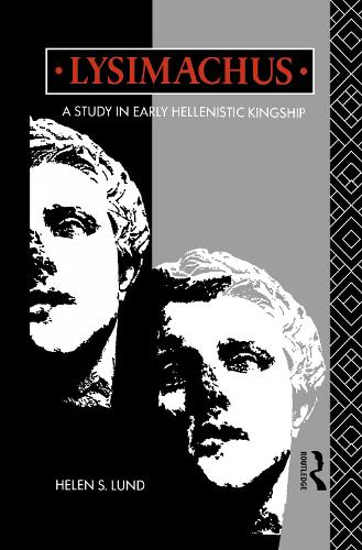 Lysimachus: A Study in Early Hellenistic Kingship (Hardback)