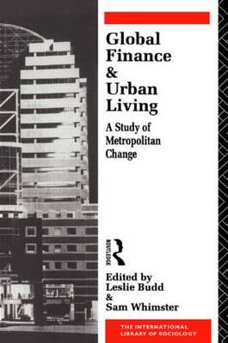 Global Finance and Urban Living: A Study of Metropolitan Change - International Library of Sociology (Hardback)