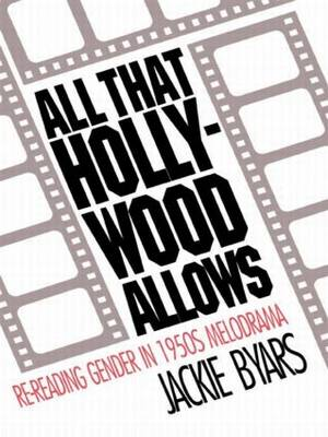All that Hollywood Allows: Re-reading Gender in 1950s Melodrama (Paperback)