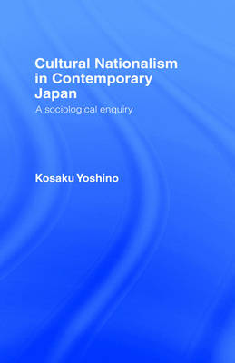 Cultural Nationalism in Contemporary Japan: A Sociological Enquiry (Hardback)