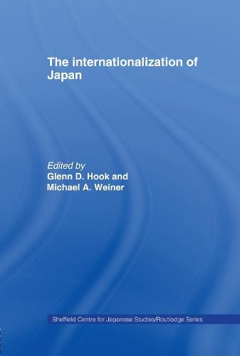 The Internationalization of Japan - Sheffield Centre for Japanese Studies/Routledge Series (Hardback)