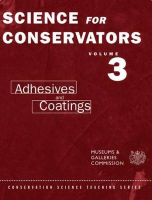 The Science For Conservators Series: Volume 3: Adhesives and Coatings - Heritage: Care-Preservation-Management (Paperback)