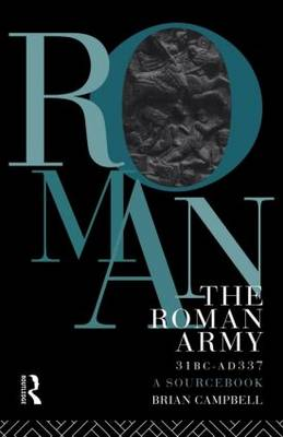 The Roman Army, 31 BC - AD 337: A Sourcebook - Routledge Sourcebooks for the Ancient World (Paperback)