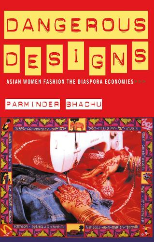 Dangerous Designs: Asian Women Fashion the Diaspora Economies (Hardback)