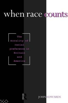 When Race Counts: The Morality of Racial Preference in Britain and America (Paperback)