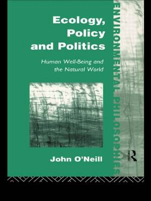Ecology, Policy and Politics: Human Well-Being and the Natural World - Environmental Philosophies (Paperback)