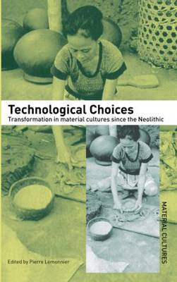 Technological Choices: Transformation in Material Cultures Since the Neolithic - Material Cultures (Hardback)