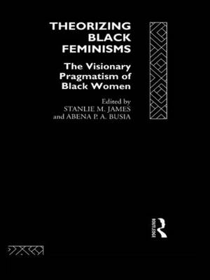 Theorizing Black Feminisms: The Visionary Pragmatism of Black Women (Hardback)