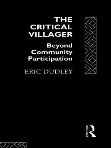 The Critical Villager: Beyond Community Participation (Paperback)