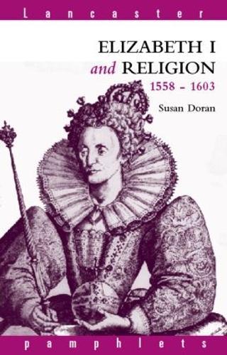Elizabeth I and Religion 1558-1603 - Lancaster Pamphlets (Paperback)