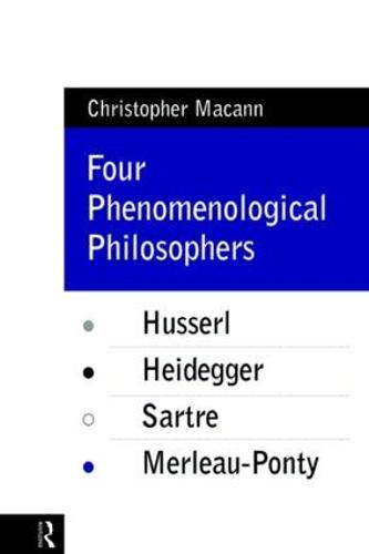 Four Phenomenological Philosophers: Husserl, Heidegger, Sartre, Merleau-Ponty (Paperback)