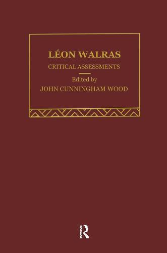 Leon Walras: Critical Assessments - Critical Assessments of Leading Economists (Hardback)
