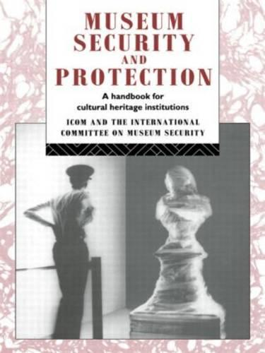Museum Security and Protection: A Handbook for Cultural Heritage Institutions - Heritage: Care-Preservation-Management (Paperback)