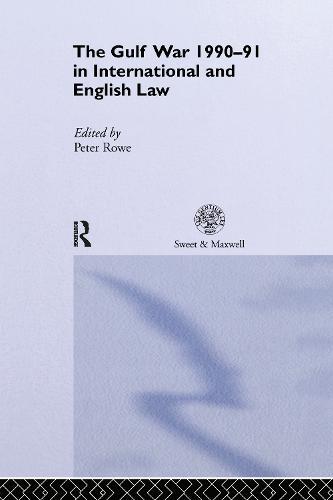 The Gulf War 1990-91 in International and English Law (Hardback)