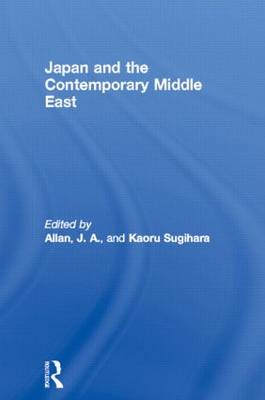 Japan and the Contemporary Middle East - SOAS/Routledge Studies on the Middle East (Hardback)