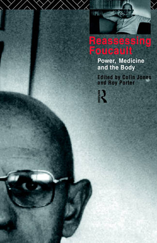 Reassessing Foucault: Power, Medicine and the Body - Routledge Studies in the Social History of Medicine (Hardback)