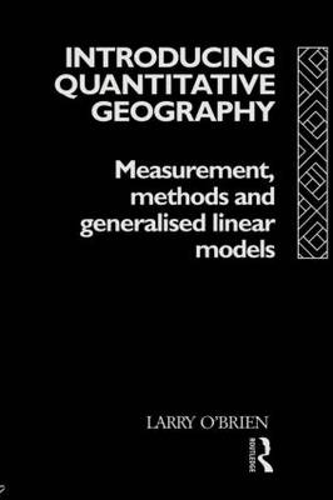 Introducing Quantitative Geography: Measurement, Methods and Generalised Linear Models (Paperback)