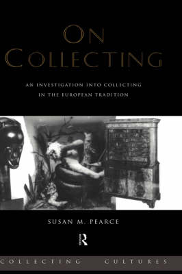 On Collecting: An Investigation into Collecting in the European Tradition - Collecting Cultures (Hardback)