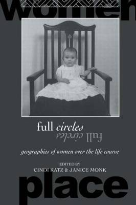 Full Circles: Geographies of Women over the Life Course - Routledge International Studies of Women and Place (Paperback)