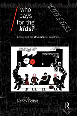 Who Pays for the Kids?: Gender and the Structures of Constraint - Economics as Social Theory (Hardback)