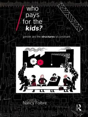 Who Pays for the Kids?: Gender and the Structures of Constraint - Economics as Social Theory (Paperback)