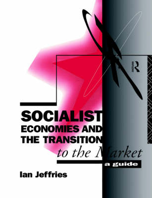 Socialist Economies and the Transition to the Market: A Guide (Paperback)