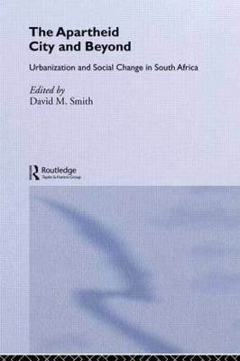 The Apartheid City and Beyond: Urbanization and Social Change in South Africa (Paperback)