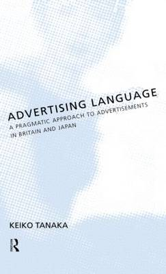 Advertising Language: A Pragmatic Approach to Advertisements in Britain and Japan (Hardback)