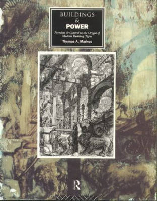 Buildings and Power: Freedom and Control in the Origin of Modern Building Types (Paperback)