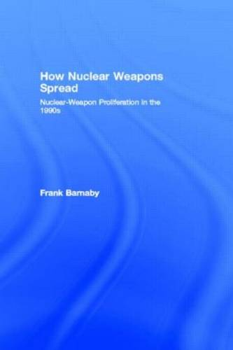 How Nuclear Weapons Spread: Nuclear-Weapon Proliferation in the 1990s (Hardback)