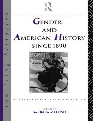Gender and American History Since 1890 - Rewriting Histories (Paperback)