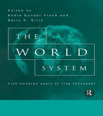 The World System: Five Hundred Years or Five Thousand? (Hardback)