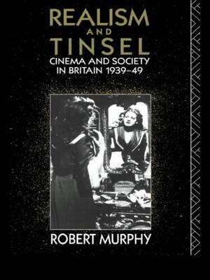 Realism and Tinsel: Cinema and Society in Britain 1939-48 - Cinema and Society (Paperback)