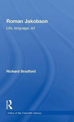 Roman Jakobson: Life, Language and Art - Critics of the Twentieth Century (Hardback)