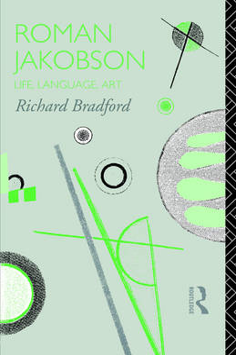 Roman Jakobson: Life, Language and Art - Critics of the Twentieth Century (Paperback)