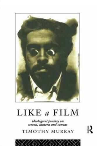 Like a Film: Ideological Fantasy on Screen, Camera and Canvas (Paperback)