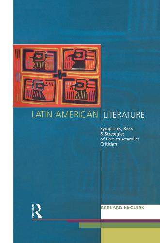 Latin American Literature: Symptoms, Risks and Strategies of Poststructuralist Criticism (Hardback)