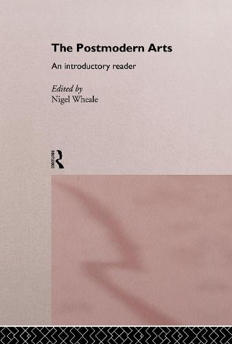 The Postmodern Arts: An Introductory Reader - Critical Readers in Theory and Practice (Hardback)