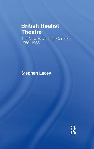 British Realist Theatre: The New Wave in its Context 1956 - 1965 (Hardback)