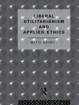 Liberal Utilitarianism and Applied Ethics (Hardback)
