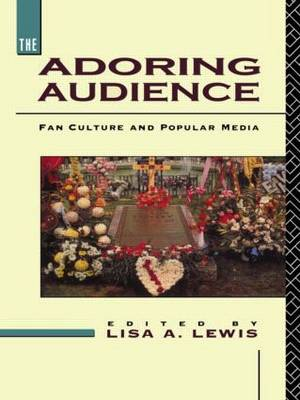 The Adoring Audience: Fan Culture and Popular Media (Hardback)